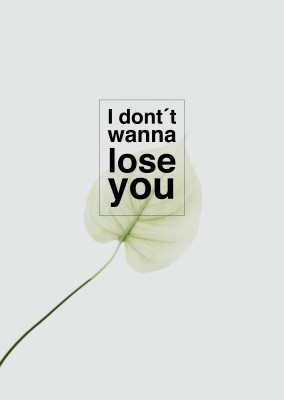 I don´t wanna lose you