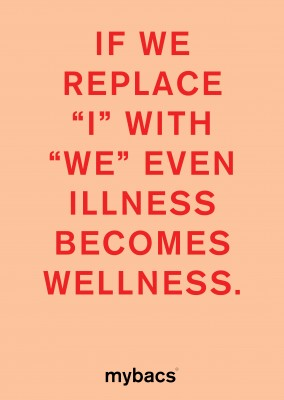 If we replace I with WE, even illness becomes wellness