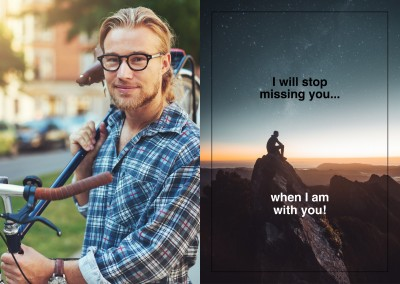 I will stop missing  you..when I am with you!