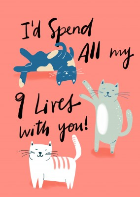 I'd spend all my 9 lives with you