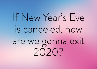 If New Year's Eve is canceled, how are we gonna exit 2020?