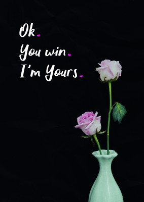 OK.YOU WIN.I´M YOURS.
