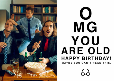 OMG YOU ARE OLD Happy Birthday! MAYBE YOU CAN`T READ THIS.