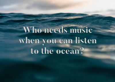 Who needs music when you can listen to the ocean?