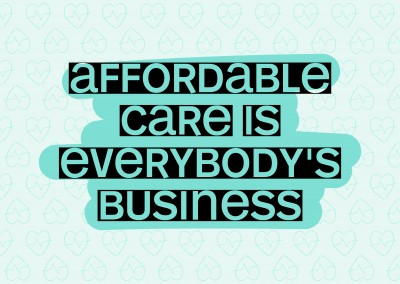 Affordable care is everybody's business