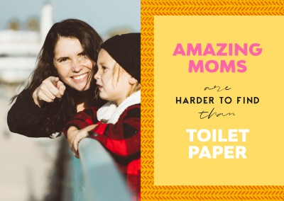 Amazing moms are harder to find than toilet paper