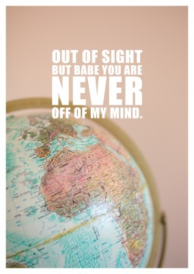 Out of sight but babe you are never out of my mind Spruch