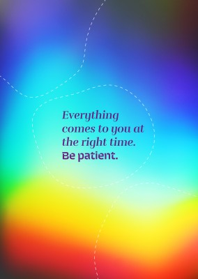 Spruch Everything comes to you at the right time. Be patient.