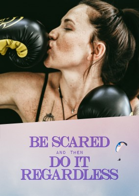 Be scared and do it regardless