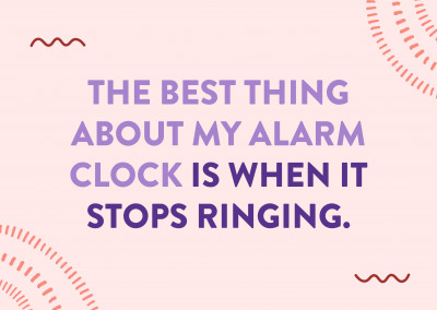 The best thing about my alarm clock is when it stops ringing