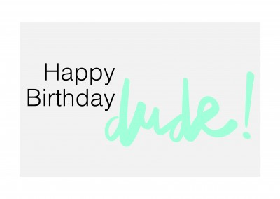 Happy Birthday, dude!