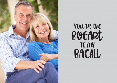 You're the Bogart to my Bacall