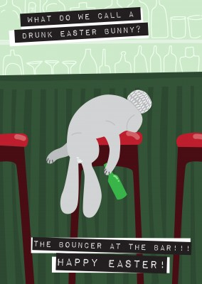 What do we call a drunk easter bunny? The bouncer at the bar! Happy Easter!