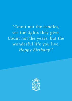 Count not the candles, see the light they give