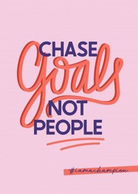 Chase goals not people - #iamachampion