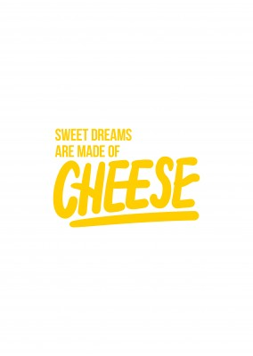 Sweet dreams are made of cheese gul text på vit bakgrund