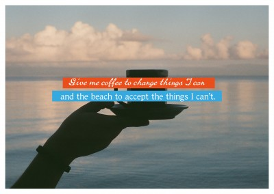 postcard quote Give me coffee to change things I can and the beach to accept the things I can't