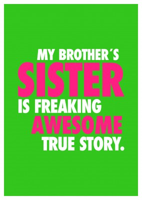 My brother's sister is freaking awesome. true story.cool saying on neon green background–mypostcard