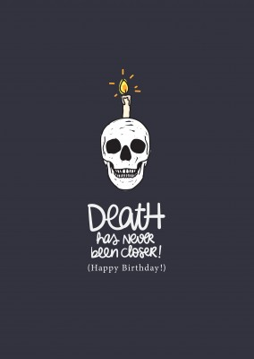 Death has never been closer! Happy Birthday!