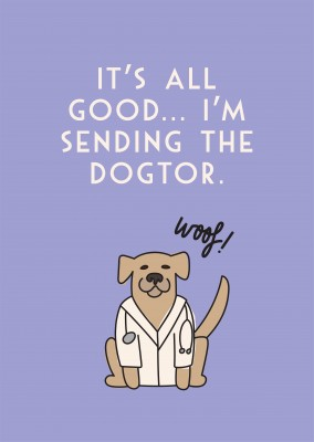 It's all good, I'm sending the dogtor!