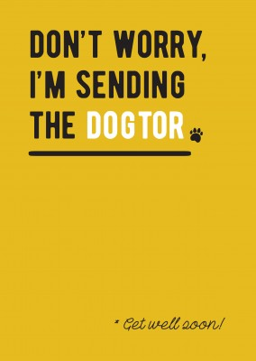 Don't worry, I'm sending the dogtor!