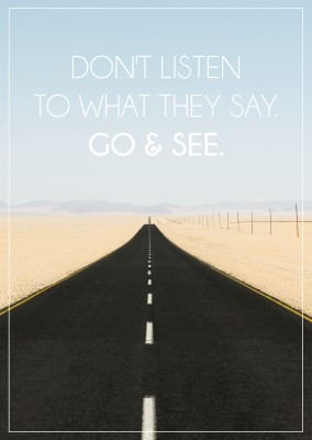 Don't listen to what they say. Go and see. quote card