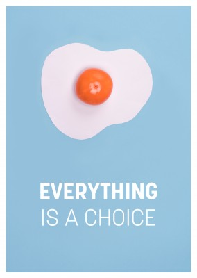 Everything is a choice quote egg