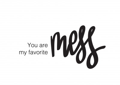 You are my favorite mess