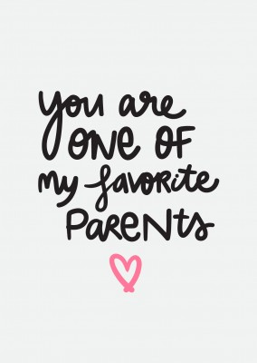 You are one of my favorite parents