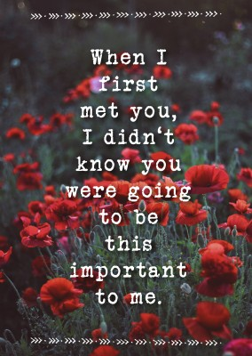 Card Quote first met you be important to me