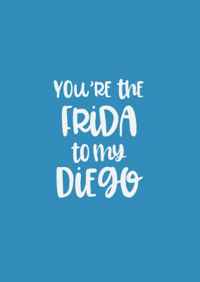 You're the Frida to my Diego
