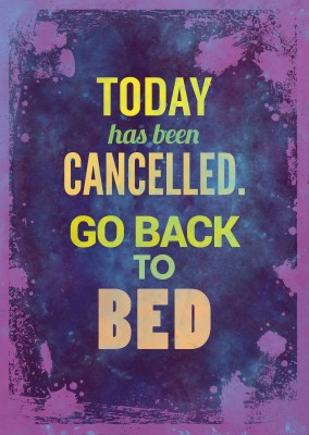 funny greeting card with quote today has been cancelled go back to bed