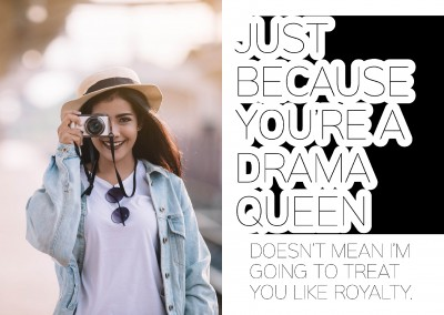 White card with qoute: just because you`re a drama queen. doesn`t mean i`m going to treat you like a royalty in black