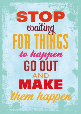 Vintage quote card: Stop waiting for things to happen go out and make them happen