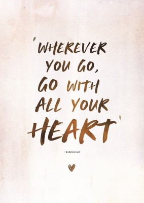 quote Wherever you go, go with all your heart