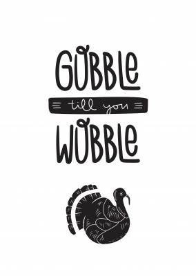 Gobble till you wobble. Texto negro sobre fondo blanco