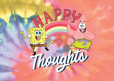 Happy Thoughts - Spongebob and Patrick on a Tye-Dye background
