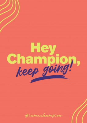 Hey Champion, keep going! - #iamachampion