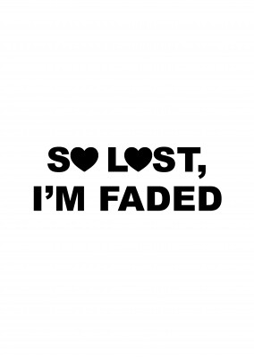 black hipster lettering saying so lost I'm faded with heart on white ground