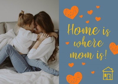 Happy Mother`s Day card Home is where mom is
