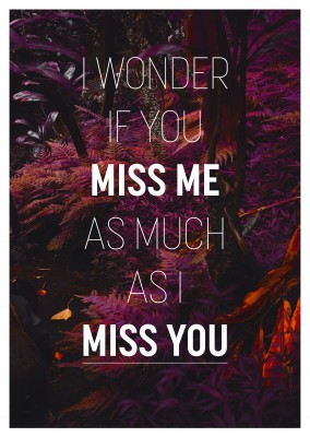 quote I wonder if you miss me as much as I miss you