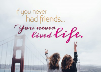 Two girls and the quote: If you never had friends, you never lifed life.