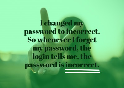 I changed my password to incorrect. So whenever I forget my password, the login tells me, the password is incorrect.
