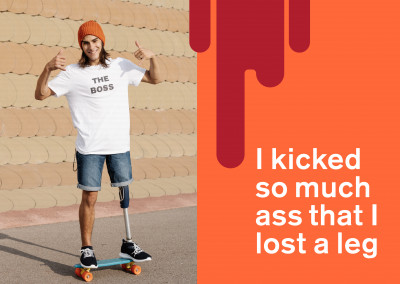 I kicked some much ass that I lost a leg