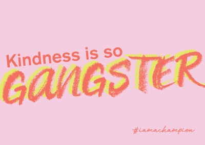 Kindness Gangster - #iamachampion