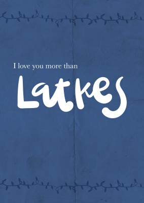 I love you more than latkes