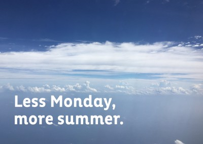 Less Monday, more summer.
