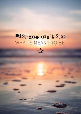 Distance can´t stop what´s meant to be. Spruch fuer Postkarte