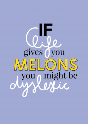 If life gives you melons, you might be dyslexic