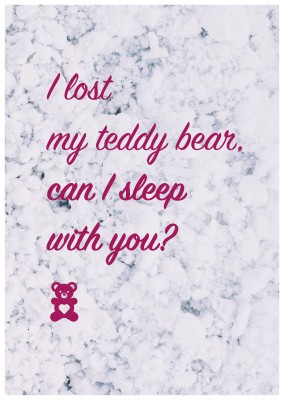 I lost my teddy bear. Can I sleep with you funny quote